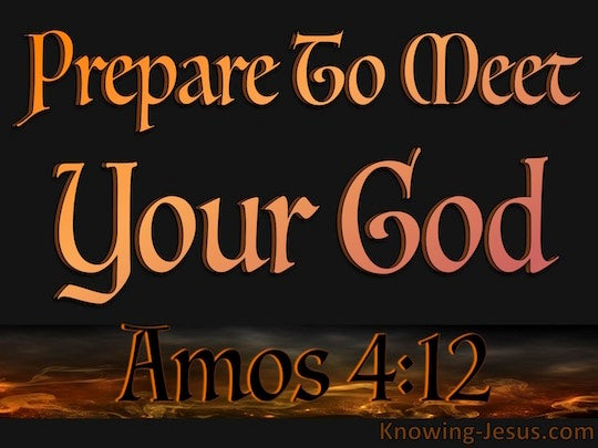 prepare to meet your god Sermon #923 prepare to meet your god volume 16 tell someone today how much you love jesus christ 3 3 our father and our god i know how late some of you have to keep your shops open on saturday nights.