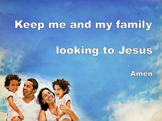 Keep my family looking to Jesus