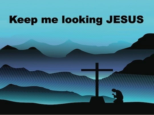 Keep me looking Jesus